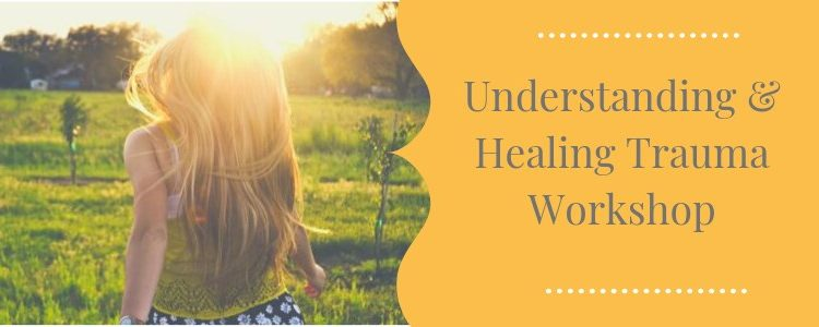 Understand & Healing Trauma Workshop – October 22, 2019